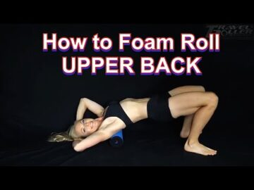 How to Foam Roll UPPER BACK